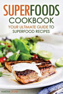 Superfoods Cookbook   Your Ultimate Guide to Superfood Recipes