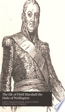 The Life of Field Marshall the Duke of Wellington