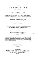 Objections to the Doctrine of Israel s future restoration to Palestine  National Pre eminence  etc  Second edition