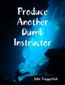 Produce Another Dumb Instructor Pdf/ePub eBook