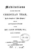 Meditations for every week in the Christian year, by the compiler of 'Plain prayers'.