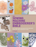 The Sewing Machine Embroiderer's Bible