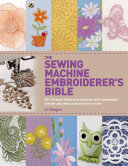 The Sewing Machine Embroiderer s Bible