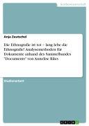 """Die Ethnografie ist tot – lang lebe die Ethnografie! Analysemethoden für Dokumente anhand des Sammelbandes """"Documents"""" von Annelise Riles"""