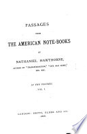 Passages from the American Note books of Nathaniel Hawthorne     In Two Volumes