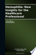 Hemophilia  New Insights for the Healthcare Professional  2013 Edition