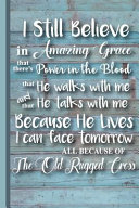 I Still Believe in Amazing Grace    All Because of the Old Rugged Cross