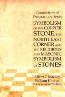 Symbolism of the Corner Stone  the North East Corner and the Religious and Masonic Symbolism of Stones  Foundations of Freemasonry Series
