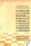 Symbolism of the Corner Stone, the North East Corner and the Religious and Masonic Symbolism of Stones: Foundations of Freemasonry Series