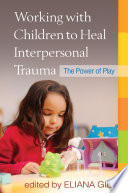 Working with Children to Heal Interpersonal Trauma