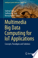 Multimedia Big Data Computing for IoT Applications Book