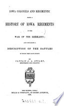 Iowa Colonels And Regiments Being A History Of Iowa Regiments In The War Of The Rebellion