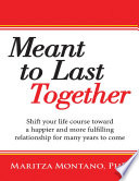 Meant to Last Together  Shift Your Life Course Toward a Happier and More Fulfilling Relationship for Many Years to Come Book PDF