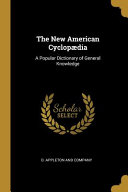 The New American Cyclop Dia A Popular Dictionary Of General Knowledge