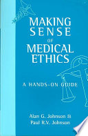 Making Sense of Medical Ethics  A hands on guide