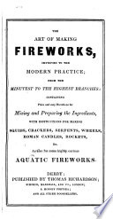 The Art of Making Fireworks, Improved to the Modern Practice; from the Minutest to the Highest Branches
