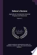 Debow's Review: Agricultural, Commercial, Industrial Progress and Resources;