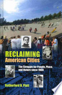 Reclaiming American Cities  : The Struggle for People, Place, and Nature Since 1900