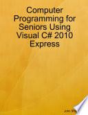 Computer Programming For Seniors Using Visual C 2010 Express
