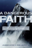 A Dangerous Faith: True Stories of Answering the Call to ...