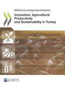 OECD Food and Agricultural Reviews Innovation  Agricultural Productivity and Sustainability in Turkey