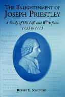 The Enlightenment of Joseph Priestley: A Study of His Life ...