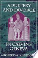 Adultery and Divorce in Calvin's Geneva