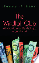 The Windfall Club What To Do When Life Deals You A Good Hand Book
