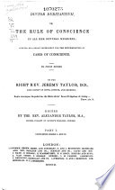 The Whole Works of the Right Rev  Jeremy Taylor  Ductor dubitantium  part 1  books I and II