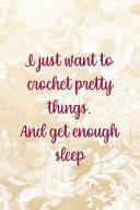 I Just Want To Crochet Pretty Things And Get Enough Sleep Pdf/ePub eBook