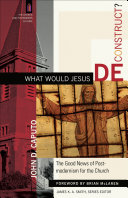 What Would Jesus Deconstruct? (The Church and Postmodern Culture)