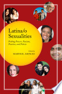 """""""Latina/o Sexualities: Probing Powers, Passions, Practices, and Policies"""" by Marysol Asencio, Katie Acosta, Miguel Munoz-Laboy"""