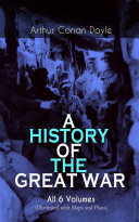 A HISTORY OF THE GREAT WAR - All 6 Volumes (Illustrated with Maps and Plans) Pdf/ePub eBook