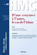 Histoire, Monde et Cultures religieuses. N-28. D'une croyance à l'autre, le cas de l'islam