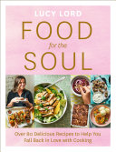 Food for the Soul  Over 80 Delicious Recipes to Help You Fall Back in Love with Cooking
