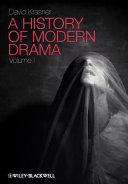 A History of Modern Drama  Volume I