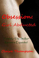 Obsession - Girl Abducted: Formerly the Stalker - Revised and Expanded