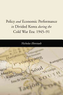 Policy and Economic Performance in Divided Korea During the Cold War ...