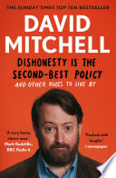 """Dishonesty is the Second-Best Policy: And Other Rules to Live By"" by David Mitchell"