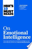Hbr S 10 Must Reads On Emotional Intelligence With Featured Article What Makes A Leader By Daniel Goleman Hbr S 10 Must Reads  PDF