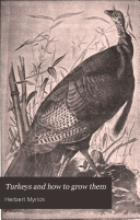 Turkeys and how to Grow Them  A Treatise on the Natural History and Origin of the Name of Turkeys
