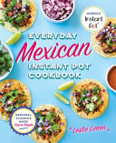 Everyday Mexican Instant Pot Cookbook