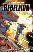 Star Wars  Rebellion Vol  3    Small Victories Book