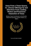 Gems from a Texas Quarry  Or  Literary Offerings by and Selections from Leading Writers and Prominent Characters of Texas