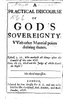A Practical Discourse of God s Sovereignty  with other material points deriving thence     The third impression   The author s Accompt of this Treatise and Publication signed  E  C   i e  Elisha Coles the Elder