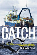 The catch : how fishing companies reinvented slavery and plunder the oceans