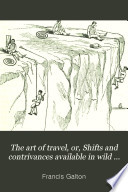 The Art Of Travel Or Shifts And Contrivances Available In Wild Countries