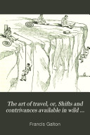 Pdf The Art of Travel; Or, Shifts and Contrivances Available in Wild Countries