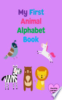 My First Animal Alphabet Book Book