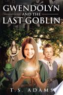 Gwendolyn and the Last Goblin